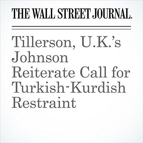 Tillerson, U.K.'s Johnson Reiterate Call for Turkish-Kurdish Restraint copertina