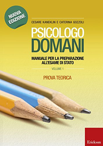Psicologo domani. Manuale per la preparazione all'esame di Stato. Prova teorica
