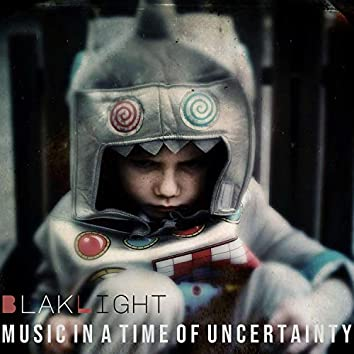 Music in a Time of Uncertainty