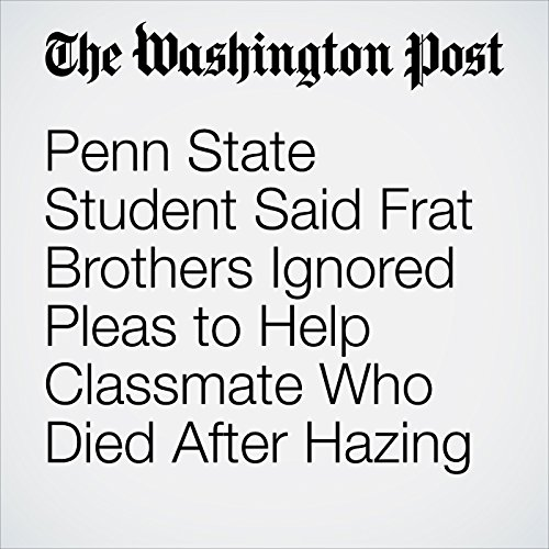 Penn State Student Said Frat Brothers Ignored Pleas to Help Classmate Who Died After Hazing copertina