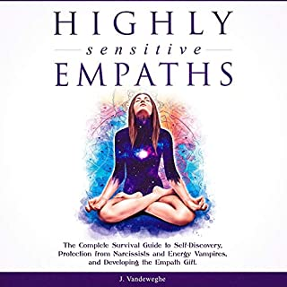 Highly Sensitive Empaths: The Complete Survival Guide to Self-Discovery, Protection from Narcissists and Energy Vampires, and Developing the Empath Gift cover art
