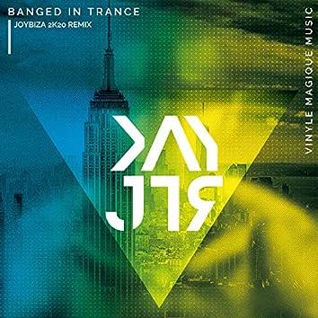 Banged in Trance (Joybiza 2K20 Remix)