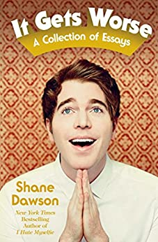 It Gets Worse: A Collection of Essays by [Shane Dawson]