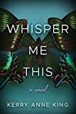 Whisper Me This: A Novel - Kerry Anne King