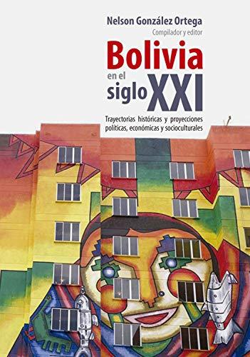 Bolivia en el siglo XXI: Trayectorias históricas y proyecciones políticas, económicas y socioculturales eBook: Nelson González Ortega, Ortega, Nelson González: Amazon.es: Tienda Kindle
