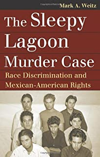 The Sleepy Lagoon Murder Case: Race Discrimination and Mexican-American Rights (Landmark Law Cases & American Society)