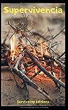 Supervivencia: Guía para sobrevivir en la naturaleza, cómo hacer fuego, encontrar agua, crear un...