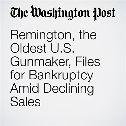 Remington, the Oldest U.S. Gunmaker, Files for Bankruptcy Amid Declining Sales copertina
