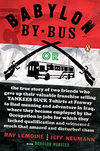 Babylon by Bus: Or true story of two friends who gave up valuable franchise selling T-shirts to find meaning & adventure in Iraq where they became employed by the Occupation...