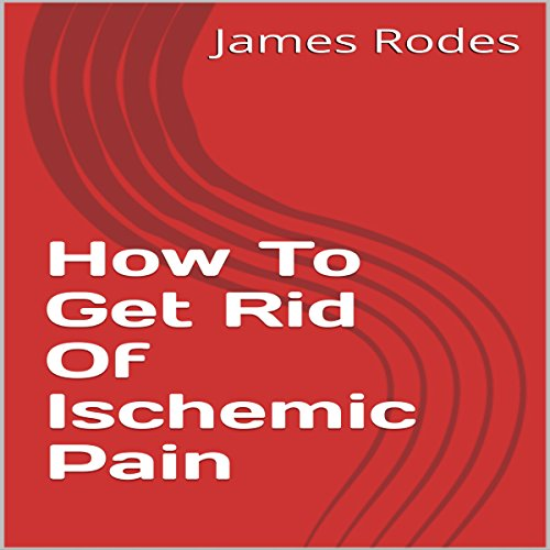 How to Get Rid of Ischemic Pain cover art