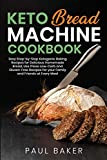 Keto Bread Machine Cookbook: Easy Step-by-Step Ketogenic Baking Recipes for Homemade Bread,...
