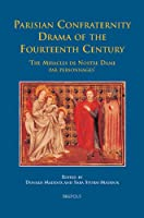 Parisian Confraternity Drama of the Fourteenth Century: The Miracles De Nostre Dame Par Personnages (Medieval Texts and Cultures of Northern Europe)