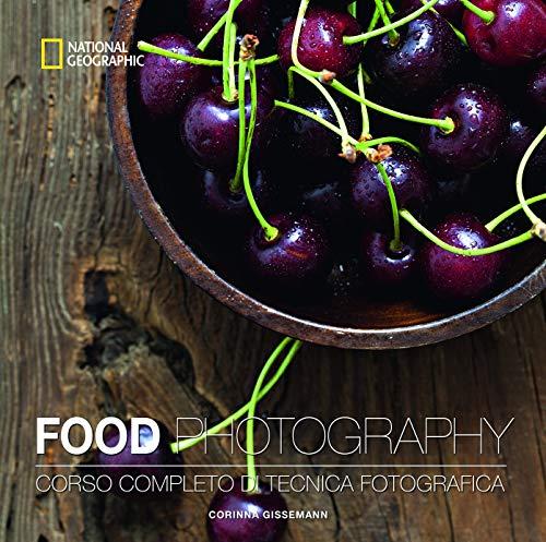 Food photography. Corso completo di tecnica fotografica....