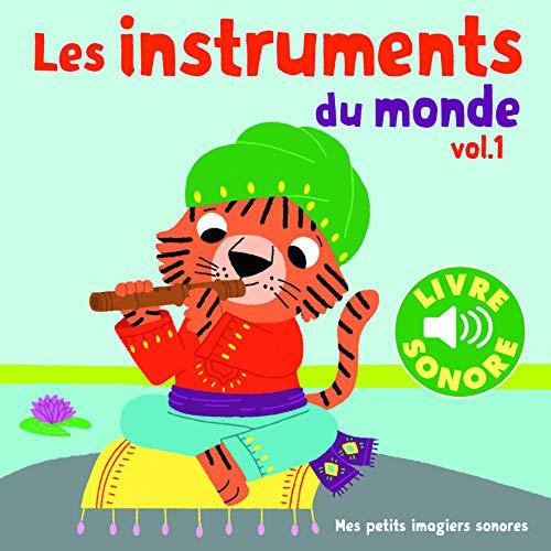 Les Instruments du Monde (Tome 1) : 6 Images à Regarder, 6 Sons à Écouter (Livre Sonore- Dès 1 an
