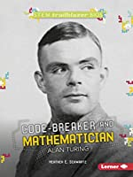 Code-Breaker and Mathematician Alan Turing (Stem Trailblazer Biographies)