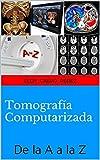 Tomografía Computarizada: De la A a la Z (Spanish Edition)...