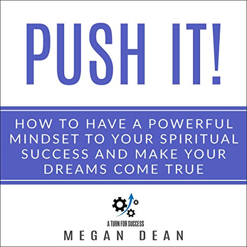 Push It!     How to Have a Powerful Mindset to Your Spiritual Success and Make Your Dreams Come True              Written by:                                                                                                                                 Megan Dean                               Narrated by:                                                                                                                                 Diane Lehman                      Length: 1 hr and 24 mins     Not rated yet     Overall 0.0