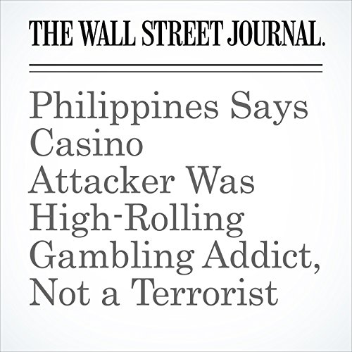 Philippines Says Casino Attacker Was High-Rolling Gambling Addict, Not a Terrorist audiobook cover art