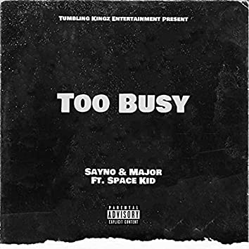 Too Busy (feat. Space Kid)