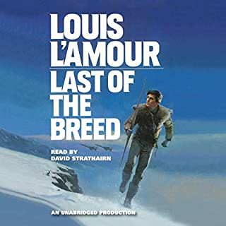 Last of the Breed                   By:                                                                                                                                 Louis L'Amour                               Narrated by:                                                                                                                                 David Strathairn                      Length: 13 hrs and 23 mins     10 ratings     Overall 4.6