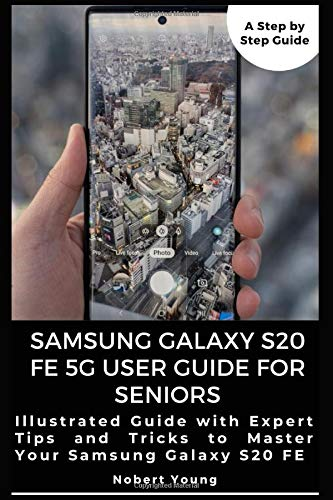 Samsung Galaxy S20 FE 5G User Guide for Seniors: Illustrated Guide with Expert Tips and Tricks to Master Your Samsung Galaxy S20 FE