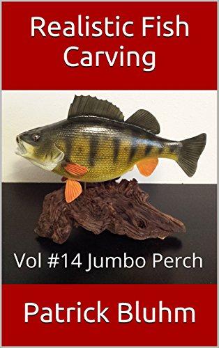 Realistic Fish Carving: Jumbo Perch (English Edition)