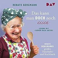 Das kann man doch noch essen: Renate Bergmanns großes Haushalts- und Kochbuch Hörbuch