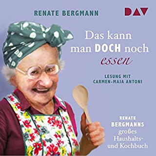 Das kann man doch noch essen: Renate Bergmanns großes Haushalts- und Kochbuch                   Autor:                                                                                                                                 Renate Bergmann                               Sprecher:                                                                                                                                 Carmen-Maja Antoni                      Spieldauer: 2 Std. und 12 Min.     38 Bewertungen     Gesamt 4,5