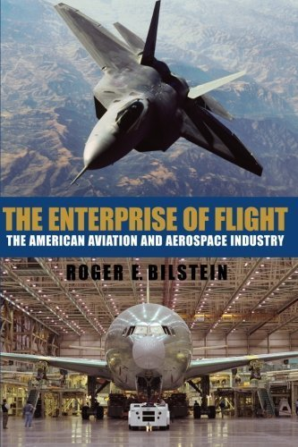 The Enterprise of Flight: The American Aviation and Aerospace Industry (Smithsonian History...