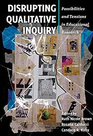 Disrupting Qualitative Inquiry: Possibilities and Tensions in Educational Research