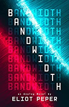 Bandwidth (An Analog Novel Book 1) (English Edition) van [Eliot Peper]