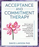 Acceptance and Commitment Therapy: How to get out of the 'worry trap' using ACT. A simple guide to relieve stress and overcome fear. Start living an easy, carefree life (English Edition)