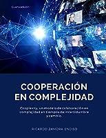 COOPERACIÓN EN COMPLEJIDAD: Cooplexity, un modelo de colaboración en complejidad en tiempos de incertidumbre y cambio.