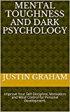 Mental Toughness and Dark Psychology: Improve Your Self-Discipline, Motivation and Mind Control for Personal Development. (English Edition)