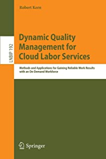 Dynamic Quality Management for Cloud Labor Services: Methods and Applications for Gaining Reliable Work Results with an O...