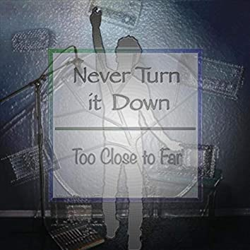 Never Turn It Down