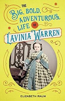 The Big, Bold, Adventurous Life of Lavinia Warren (English Edition)