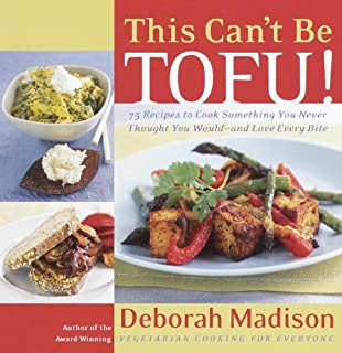 This Can't Be Tofu!: 75 Recipes to Cook Something You Never Thought You Would--and Love Every Bite [A Cookbook]