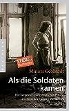 Als die Soldaten kamen: Die Vergewaltigung deutscher Frauen am Ende des Zweiten Weltkriegs - Miriam Gebhardt