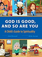 God Is Good and So Are You: A Child's Guide to Spirituality