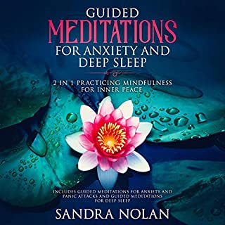 Guided Meditations for Anxiety and Deep Sleep: 2 in 1 Practicing Mindfulness for Inner Peace     Includes Guided Meditations for Anxiety and Panic Attacks and Guided Meditations for Deep Sleep              By:                                                                                                                                 Sandra Nolan                               Narrated by:                                                                                                                                 Chrissa Boice,                                                                                        Kirsten Hintner                      Length: 6 hrs and 5 mins     Not rated yet     Overall 0.0