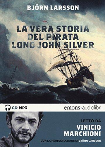 La vera storia del pirata Long John Silver letto Vinicio Marchioni. Audiolibro. 2 CD Audio formato MP3. Ediz. integrale