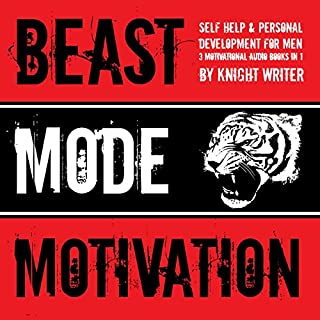 Beast Mode Motivation!     Self Help & Personal Development for Men: (3 Motivational Audio Books in 1)              By:                                                                                                                                 Knight Writer                               Narrated by:                                                                                                                                 Knight Writer                      Length: 5 hrs     31 ratings     Overall 4.5