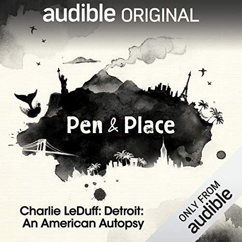 Ep. 5: Charlie LeDuff's Detroit: An American Autopsy (Pen and Place) audiobook cover art
