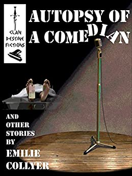 Autopsy of a Comedian: and Other Stories by [Emilie Collyer]