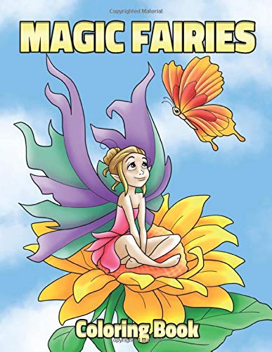 Magic Fairies Coloring Book: Fantasy Fairy Tale Pictures with Flowers, Butterflies, Birds, Bugs, Cute Animals. Fun Pages to Color for Girls, Kids, Teens and Beginner Adults