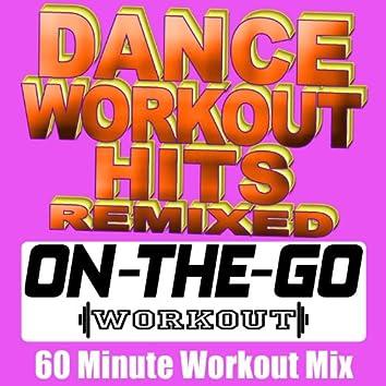 Dance Workout Hits Remixed - 60 Minute Workout Mix