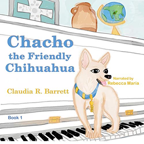 Chacho the Friendly Chihuahua, Book 1 Audiobook By Claudia Retif Barrett cover art