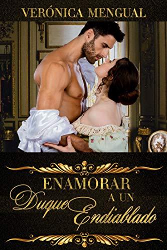 Enamorar a un duque endiablado de Verónica Mengual