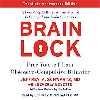 Brain Lock, Twentieth Anniversary Edition     Free Yourself from Obsessive-Compulsive Behavior              By:                                                                                                                                 Jeffrey M. Schwartz                               Narrated by:                                                                                                                                 Jeffrey M. Schwartz                      Length: 10 hrs and 44 mins     6 ratings     Overall 5.0